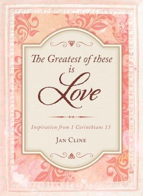 The Greatest of These Is Love: Inspiration from 1 Corinthians 13 - eBook  -     By: Janice Cline