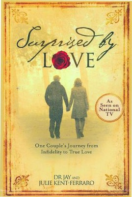 Surprised By Love: One Couple's Journey from Infidelity to True Love  -     By: Jay Kent-Ferraro, Julie Kent-Ferraro