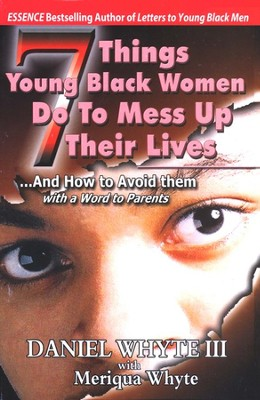 7 Things Young Black Women Do to Mess Up Their Lives   -     By: Daniel Whyte III, Meriqua Whyte