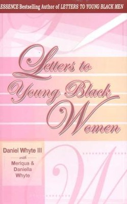 Letters to Young Black Women  -     By: Daniel Whyte III, Meriqua Whyte, Daniella Whyte