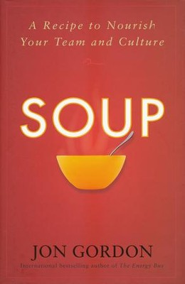 Soup: A Recipe to Nourish Your Team and Culture  -     By: Jon Gordon