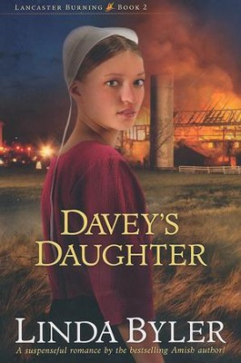 Davey's Daughter, Lancaster Burning Series #2   -     By: Linda Byler