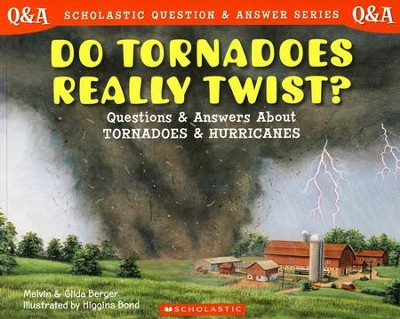 Do Tornadoes Really Twist?                                                 -     By: Melvin Berger, Gilda Berger     Illustrated By: Higgins Bond