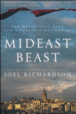 Mideast Beast: The Scriptural Case for an Islamic Antichrist  -     By: Joel Richardson