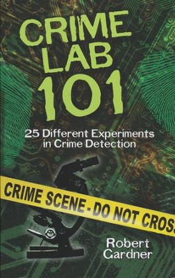 Crime Lab 101: 25 Different Experiments in Crime Detection  -     By: Robert Gardner