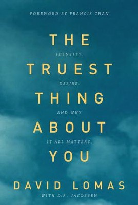 The Truest Thing about You: Identity, Desire, and Why It All Matters - eBook  -     By: David Lomas
