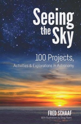 Seeing the Sky: 100 Projects, Activities & Explorations in Astronomy  -     By: Fred Schaaf