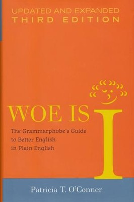 Woe is I, Updated edition : The Grammarphobe's Guide to Better English in Plain English  -     By: Patricia O'Connor
