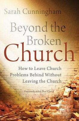 Beyond the Broken Church: How to Leave Church Problems Behind Without Leaving the Church / Revised - eBook  -     By: Sarah Raymond Cunningham