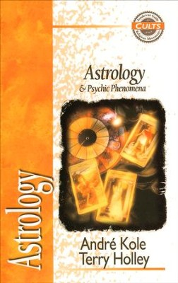 Astrology and Psychics, Zondervan Guide to Cults & Religious Movements Series  -     By: Terry Holley, Andre Kole