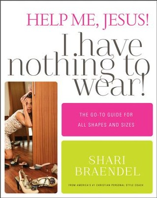 Help Me, Jesus! I Have Nothing to Wear!: The Go-To Guide for All Shapes and Sizes - eBook  -     By: Shari Braendel