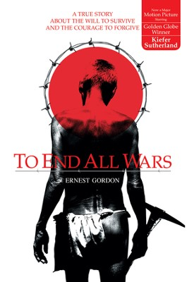 To End All Wars: A True Story about the Will to Survive and the Courage to Forgive - eBook  -     By: Ernest Gordon