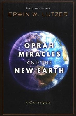 Oprah, Miracles, and the New Earth: A Critique   -     By: Erwin W. Lutzer