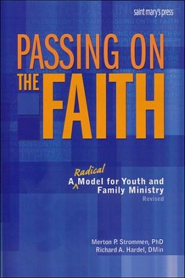 Passing on the Faith A Radical Model for Youth and Family Ministry Revised  -     By: Merton P. Strommen