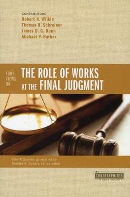 Four Views on the Role of Works at the Final Judgement   -     Edited By: Alan P. Stanley, Stanley N. Gundry     By: Robert N. Wilkin, Thomas R. Schreiner, James D.G. Dunn, Michael P. Barber