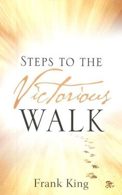 Steps to a Victorious Walk  -     By: Frank King