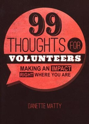 99 Thoughts for Volunteers  -     By: Danette Matty