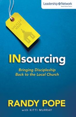 Insourcing: Bringing Discipleship Back to the Local Church  -     By: Randy Pope