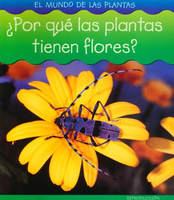 ¿Por qué las Plantas Tienen Flores?  (Why Do Plants Have Flowers?)   -     By: Louise Spilsbury, Richard Spilsbury
