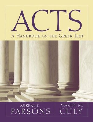 Acts: Baylor Handbook on the Greek New Testament  [BHGNT]  -     By: Mikeal C. Parsons, Martin Culy