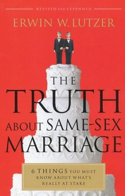 The Truth About Same-Sex Marriage: 6 Things You Must Know About What's Really at Stake  -     By: Erwin W. Lutzer