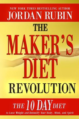 The Maker's Diet Revolution: The 10 Day Diet to Lose Weight and Detoxify Your Body, Mind and Spirit - eBook  -     By: Jordan Rubin