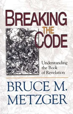 Breaking the Code: Understanding the Book of Revelation Participant's Guide  -     By: Bruce M. Metzger