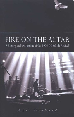 Fire On The Altar: A History and Evaluation of the 1904-05 Welsh Revival  -     By: Noel Gibbard