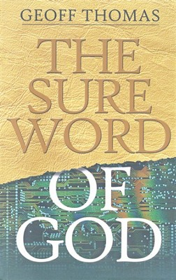 The Sure Word Of God: The Grass Withers And The Flowers Fall, But The Word Of God Stands Forever  -     By: Geoff Thomas