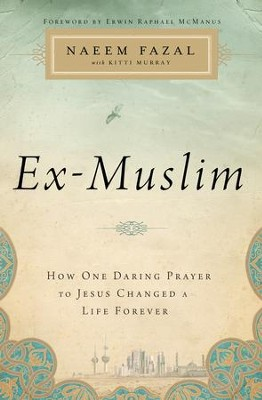 Ex-Muslim: How One Daring Prayer to Jesus Changed a Life Forever - eBook  -     By: Naeem Fazal