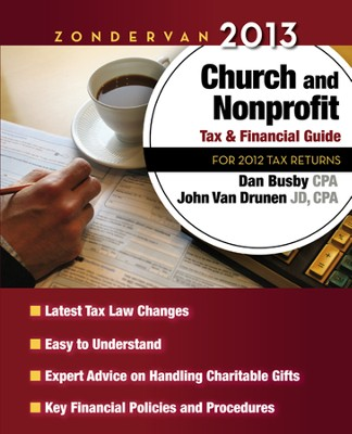 Zondervan 2013 Church and Nonprofit Tax & Financial Guide: For 2012 Tax Returns  -     By: Dan Busby & John Van Drunen