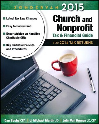 Zondervan 2015 Church and Nonprofit Tax and Financial Guide: For 2014 Tax Returns  -     By: Dan Busby CPA, J. Michael Martin, John Van Drumen CPA