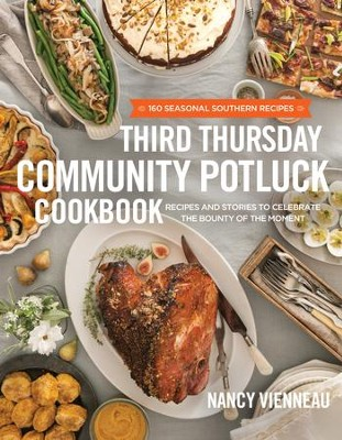 The Third Thursday Community Potluck Cookbook: Recipes and Stories to Celebrate the Bounty of the Moment - eBook  -     By: Nancy Vienneau