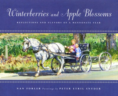Winterberries and Apple Blossoms: Reflections and Flavors of a Mennonite Year  -     By: Nan Forler     Illustrated By: Peter Etril Snyder