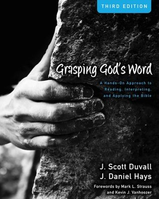 Grasping God's Word: A Hands-On Approach to Reading, Interpreting, and Applying the Bible  -     By: J. Scott Duvall, J. Daniel Hays