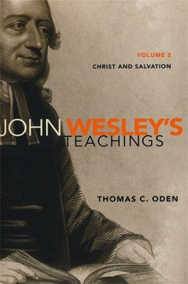 John Wesley's Teachings, Volume 2: Christ and Salvation  -     By: Thomas C. Oden