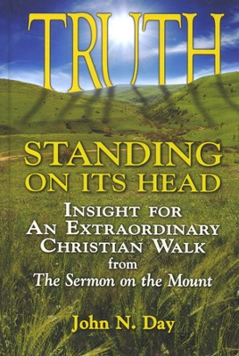 Truth Standing On Its Head: Insight for an Extraordinary Christian Walk from the Sermon on the Mount  -     By: John N. Day, Ronald W. Kirk, Mary-Elaine Swanson