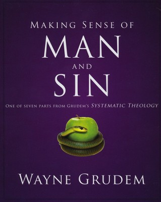 Making Sense of Man and Sin: One of Seven Parts from Grudem's Systematic Theology  -     By: Wayne Grudem