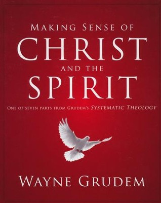 Making Sense of Christ and the Spirit: One of Seven Parts from Grudem's Systematic Theology  -     By: Wayne Grudem