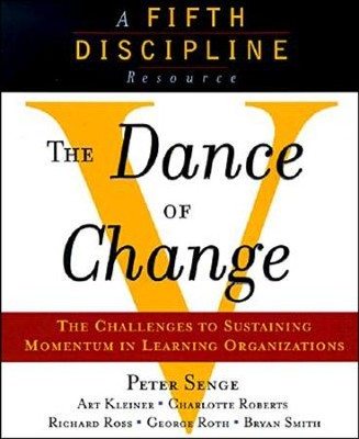 The Dance of Change: The Challenges to Sustaining  Momentum in a Learning Organization  -     By: Peter M. Senge, George Roth, Richard B. Ross