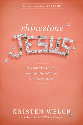 Rhinestone Jesus: Saying Yes to God When Sparkly, Safe Faith Is No Longer Enough - eBook  -     By: Kristen Welch