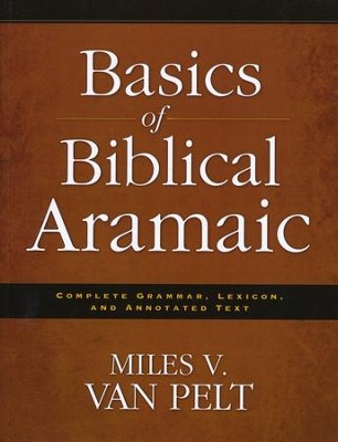 Basics of Biblical Aramaic: Complete Grammar, Lexicon, and Annotated Text - Slightly Imperfect  -     By: Miles V. Van Pelt