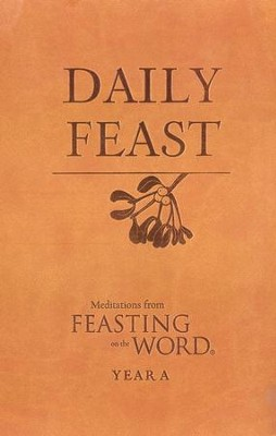 Daily Feast: Meditations from Feasting on the Word, Year A - eBook  -     By: Kathleen Long Bostrom