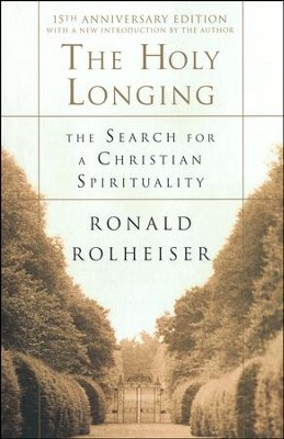 The Holy Longing: The Search for a Christian  Spirituality  -     By: Ronald Rolheiser