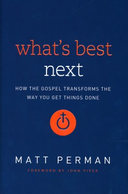 What's Best Next: How the Gospel Transforms the Way You Get Things Done  -     By: Matthew Perman