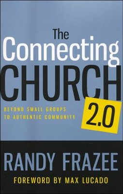 The Connecting Church 2.0: Beyond Small Groups to Authentic Community  -     By: Randy Frazee