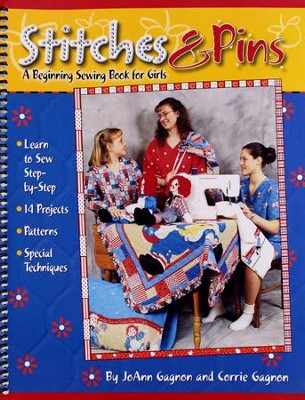 Stitches & Pins: A Beginning Sewing Book for Girls   -     By: JoAnn Gagnon, Corrie Gagnon