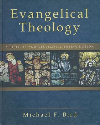 Evangelical Theology: A Biblical and Systematic Introduction  -     By: Michael F. Bird