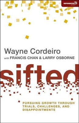 Sifted: Pursuing Growth Through Trials, Challenges,  and Disappointments  -     By: Wayne Cordeiro, Francis Chan, Larry Osborne