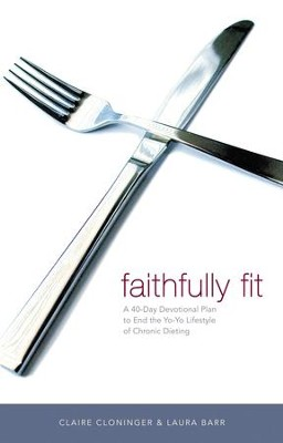 Faithfully Fit: A 40-Day Devotional Plan to End the Yo-Yo Lifestyle of Chronic Dieting - eBook  -     By: Claire Cloninger, Laura Barr